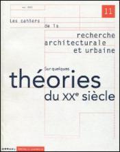 Les Cahiers De La Recherche Architecturale Et Urbaine N.11 ; Sur Quelques Théories Du Xxe Siècle - Couverture - Format classique
