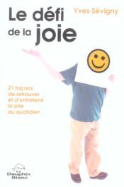 Le defi de la joie ; 21 facons de retrouver et d'entretenir la joie au quotidien - Couverture - Format classique