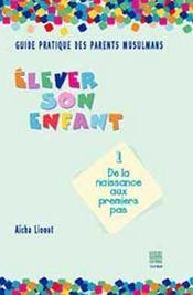 Guide pratique des parents musulmans t.1 ; elever son enfant ; de la naissance aux premiers pas - Intérieur - Format classique