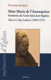 Mère Marie de l'assomption, fondatrice du cercle saint Jean-Baptiste ; Marie le Roy Ladurie (1896-1973) - Couverture - Format classique
