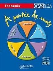 A PORTEE DE MOTS ; français ; CM2 ; cycle 3, niveau 3 ; livre de l'élève - Couverture - Format classique