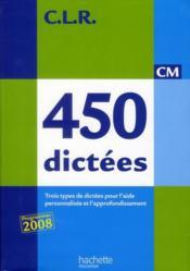 C.L.R ; français ; 450 dictées ; CM ; livre de l'élève (édition 2010) - Couverture - Format classique