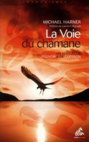 La voie du chamane ; un manuel de pouvoir et de guérison - Couverture - Format classique