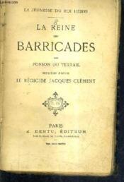 La Reine Des Barricades - La Jeunesse Du Roi Henri - Tome 8 - Deuxieme Partie : Le Regicide Jacques Clement. - Couverture - Format classique