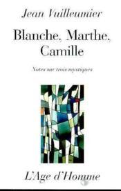 Blanche, Marthe, Camille : Notes Sur Trois Mystiques - Couverture - Format classique