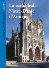 La cathedrale notre-dame d'amiens - Couverture - Format classique