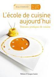 L'école de cuisine aujourd'hui ; travaux pratiques de cuisine du CAP au BTS - Couverture - Format classique