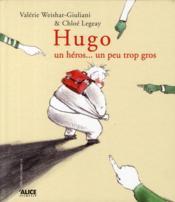 Hugo ; un héros un peu trop gros - Couverture - Format classique