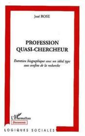 Profession quasi-chercheur ; entretien biographique avec un idéal type aux confins de la recherche - Couverture - Format classique