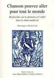 Chanson pouvez aller pour tout le monde ; recherches sur la mémoire et l'oubli dans le chant médiéval - Couverture - Format classique