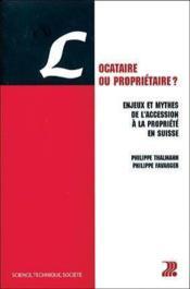 Locataire Ou Proprietaire ? Enjeux Et Mythes De L'Accession Propriete Suisse - Couverture - Format classique