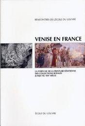 Venise en France ; la fortune de la peinture vénitienne des collections royales jusqu'au XIX siècle - Intérieur - Format classique