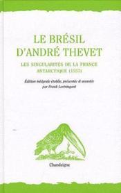 Le Brésil d'André Thevet ; les Singularités de la France Antarctique (1557) - Couverture - Format classique