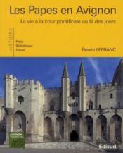 Les papes en Avignon ; la vie à la cour pontificale au fil des jours - Couverture - Format classique