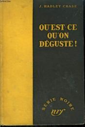 Qu'Est Ce Qu'On Deguste! ( He Won'T Need It Now). Collection : Serie Noire Sans Jaquette N° 55 - Couverture - Format classique