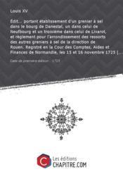 Edit... portant établissement d'un grenier à sel dans le bourg de Danestal, un dans celui de Neufbourg et un troisième dans celui de Livarot, et règlement pour l'arrondissement des ressorts des autres greniers à sel de la direction de Rouen. Registré en la Cour des Comptes, Aides et Finances de Normandie, les 15 et 16 novembre 1725 [Edition de 1725] - Couverture - Format classique