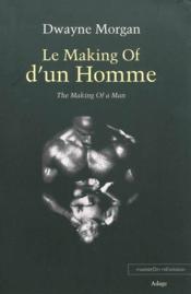 Le making of d'un homme. the making of a man - Couverture - Format classique
