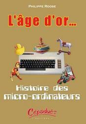 L'age d'or ; histoire des micro-ordinateurs - Intérieur - Format classique