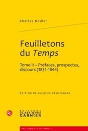 Feuilletons du temps et autres écrits critiques t.2 ; préfaces, prospectus, discours 1831-1844 - Couverture - Format classique