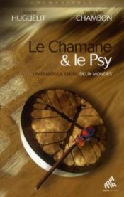 Le chamane & le psy ; un dialogue entre deux mondes (édition 2011) - Couverture - Format classique