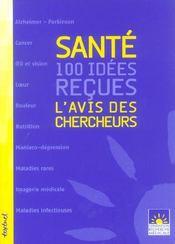 Santé : 100 idees reçues ; l'avis des chercheurs - Intérieur - Format classique