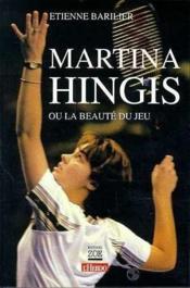 Martina Hingis Ou La Beaute Du Jeu - Couverture - Format classique