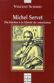 Michel Servet ; du bûcher à la liberté de conscience - Couverture - Format classique