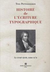 Histoire de l'écriture typographique t.2 ; le XVIIIe siècle - Couverture - Format classique
