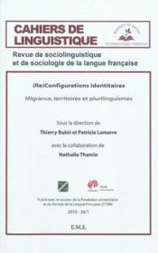 CAHIERS DE LINGUISTIQUE T.36 ; reconfigurations identitaires ; migrance, territoires et plurilinguismes - Couverture - Format classique