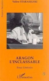 Aragon L'Inclassable Essai Litteraire - Couverture - Format classique