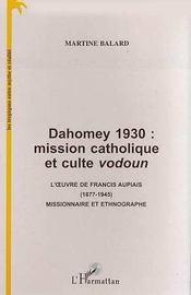 Dahomey 1930 : mission catholique et culte vodoun ; l'oeuvre de Francis Aupiais, 1877-1945, missionnaire et ethnographe - Intérieur - Format classique