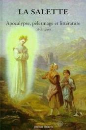 La salette ; apocalypse, pèlerinage et littérature (1856-1996) - Couverture - Format classique