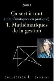 Ça sert à tout (mathématiques en pratique) t.1 ; mathématiques de la gestion - Couverture - Format classique