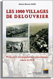 Les 1000 villages de Delouvrier ; protection des populations musulmanes contre le FLN - Couverture - Format classique