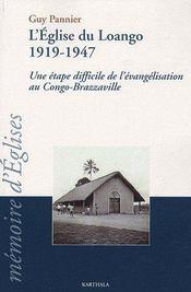 L'Eglise du Loango 1919-1947 ; une étape difficile de l'évangélisation au Congo-Brazzaville - Couverture - Format classique