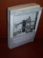 La Révolution industrielle au XVIIIe siècle: essai sur les commencements de la grande industrie moderne en Angleterre. - Couverture - Format classique