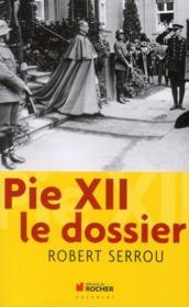 Pie XII ; le dossier - Couverture - Format classique