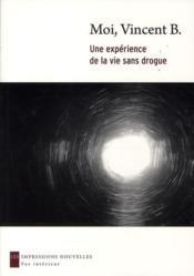 Moi, Vincent B. ; une expérience de la vie sans drogue - Couverture - Format classique