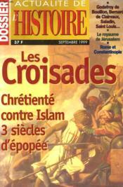 Actualite De L'Histoire - Dossier Septembe 1999 - Les Croisades, Chretiente Contre Islam 3 Siceles D'Epopee - Couverture - Format classique