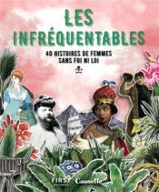 Les infréquentables ; 40 histoires de femmes sans foi ni loi - Couverture - Format classique