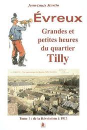Evreux Grandes Et Petites Heures Du Quartier Tilly Tome 1 - Couverture - Format classique