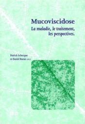 Mucoviscidose ; la maladie, le traitement, les perspectives - Couverture - Format classique