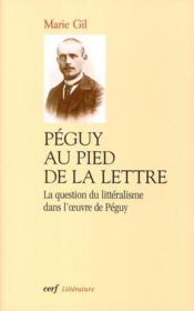 Péguy au pied de la lettre ; la question du litteralisme dans l'oeuvre de Péguy - Couverture - Format classique