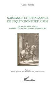 Naissance et renaissance de l'équitation portugaise ; du XV au XVIII siècle d'après l'étude des textes fondateurs - Couverture - Format classique