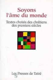 Soyons l'ame du monde textes choisis des chretiens des premiers siecles - Couverture - Format classique