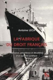 La fabrique du droit français ; naissance, précellence et décadence d'un système juridique - Couverture - Format classique