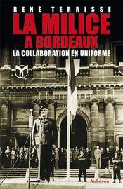 La milice à bordeaux ; la collaboration en uniforme - Intérieur - Format classique