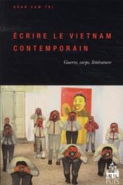 Écrire le Vietnam contemporain ; guerre, corps, littérature - Couverture - Format classique