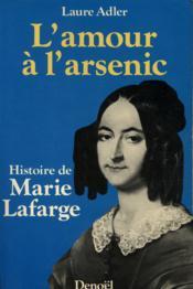 L'amour a l'arsenic histoire de marie lafarge - Couverture - Format classique