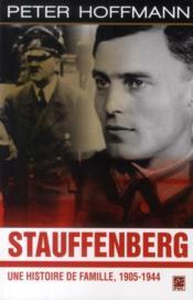 Stauffenberg ; une histoire de famille, 1905-1944 - Couverture - Format classique